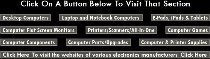 Desktop Computers-Laptop Computers-Notebook Computers-Computer Monitors-Printers-Scanners-All-In-One Printers-Computer Games-Computer Components-Computer And Printer Supplies